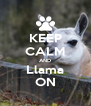 KEEP CALM AND Llama ON - Personalised Poster A4 size