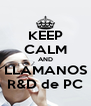 KEEP CALM AND LLAMANOS R&D de PC - Personalised Poster A4 size