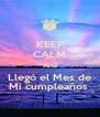 KEEP CALM And Llegó el Mes de Mi cumpleaños  - Personalised Poster A4 size