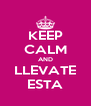KEEP CALM AND LLEVATE ESTA - Personalised Poster A4 size