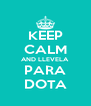 KEEP CALM AND LLEVELA  PARA DOTA - Personalised Poster A4 size