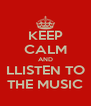 KEEP CALM AND LLISTEN TO THE MUSIC - Personalised Poster A4 size