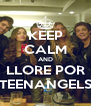 KEEP CALM AND LLORE POR TEENANGELS - Personalised Poster A4 size