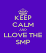 KEEP CALM AND LLOVE THE SMP - Personalised Poster A4 size
