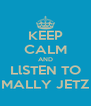 KEEP CALM AND LlSTEN TO MALLY JETZ - Personalised Poster A4 size
