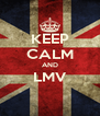 KEEP CALM AND LMV  - Personalised Poster A4 size