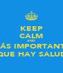 KEEP CALM AND LO MÁS IMPORTANTE ES QUE HAY SALUD - Personalised Poster A4 size
