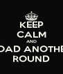 KEEP CALM AND LOAD ANOTHER ROUND - Personalised Poster A4 size