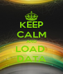 KEEP CALM AND LOAD  DATA - Personalised Poster A4 size