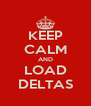 KEEP CALM AND LOAD DELTAS - Personalised Poster A4 size