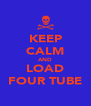 KEEP CALM AND LOAD FOUR TUBE - Personalised Poster A4 size