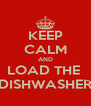 KEEP CALM AND LOAD THE  DISHWASHER - Personalised Poster A4 size