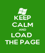 KEEP CALM AND LOAD  THE PAGE - Personalised Poster A4 size