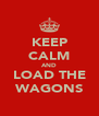 KEEP CALM AND LOAD THE WAGONS - Personalised Poster A4 size