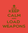 KEEP CALM AND LOAD  WEAPONS - Personalised Poster A4 size