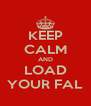 KEEP CALM AND LOAD YOUR FAL - Personalised Poster A4 size