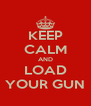KEEP CALM AND LOAD YOUR GUN - Personalised Poster A4 size