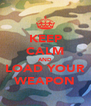 KEEP CALM AND LOAD YOUR WEAPON - Personalised Poster A4 size