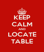 KEEP CALM AND LOCATE TABLE - Personalised Poster A4 size