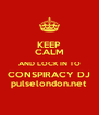 KEEP CALM AND LOCK IN TO CONSPIRACY DJ pulselondon.net - Personalised Poster A4 size