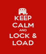 KEEP CALM AND LOCK & LOAD - Personalised Poster A4 size