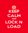 KEEP CALM AND LOCK N LOAD - Personalised Poster A4 size