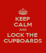 KEEP CALM AND LOCK THE  CUPBOARDS - Personalised Poster A4 size