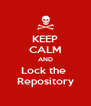 KEEP CALM AND Lock the  Repository - Personalised Poster A4 size