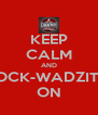 KEEP CALM AND LOCK-WADZITA ON - Personalised Poster A4 size