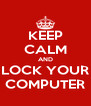 KEEP CALM AND LOCK YOUR COMPUTER - Personalised Poster A4 size