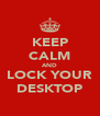 KEEP CALM AND LOCK YOUR DESKTOP - Personalised Poster A4 size