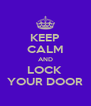 KEEP CALM AND LOCK  YOUR DOOR - Personalised Poster A4 size