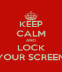 KEEP CALM AND LOCK YOUR SCREEN - Personalised Poster A4 size