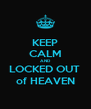 KEEP CALM AND LOCKED OUT  of HEAVEN - Personalised Poster A4 size