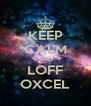 KEEP CALM AND LOFF OXCEL - Personalised Poster A4 size