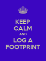 KEEP CALM AND LOG A FOOTPRINT - Personalised Poster A4 size