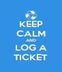 KEEP CALM AND LOG A TICKET - Personalised Poster A4 size