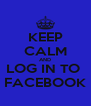 KEEP CALM AND LOG IN TO  FACEBOOK - Personalised Poster A4 size