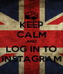 KEEP CALM AND LOG IN TO INSTAGRAM - Personalised Poster A4 size