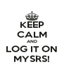 KEEP CALM AND LOG IT ON MYSRS! - Personalised Poster A4 size