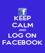 KEEP CALM AND LOG ON FACEBOOK - Personalised Poster A4 size