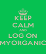 KEEP CALM AND LOG ON MYORGANIC - Personalised Poster A4 size