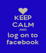 KEEP CALM AND log on to facebook - Personalised Poster A4 size