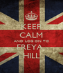 KEEP CALM AND LOG ON TO FREYA  HILL - Personalised Poster A4 size