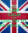 KEEP CALM AND LOG ON TO PAY DAY UK - Personalised Poster A4 size