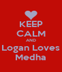 KEEP CALM AND Logan Loves Medha - Personalised Poster A4 size
