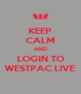 KEEP CALM AND LOGIN TO WESTPAC LIVE - Personalised Poster A4 size