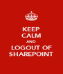 KEEP CALM AND LOGOUT OF SHAREPOINT - Personalised Poster A4 size