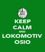 KEEP CALM AND LOKOMOTIV OSIO - Personalised Poster A4 size