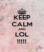 KEEP CALM AND LOL !!!!! - Personalised Poster A4 size